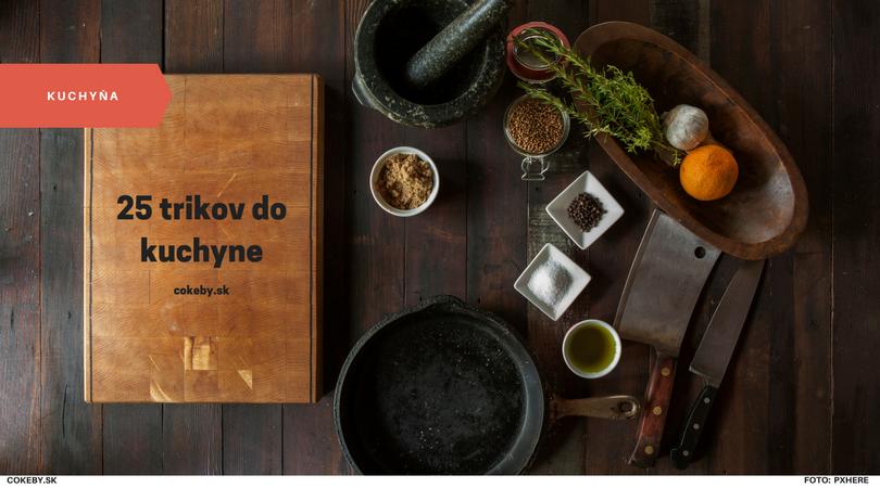 25 jednoduchých tipov do kuchyne, ktoré odporúča šéfkuchár. Skúste ich tiež!
