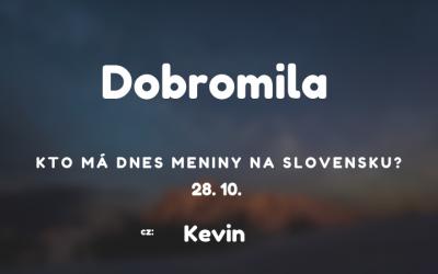 Dnes 28. 10. má meniny na Slovensku Dobromila, v Česku Kevin