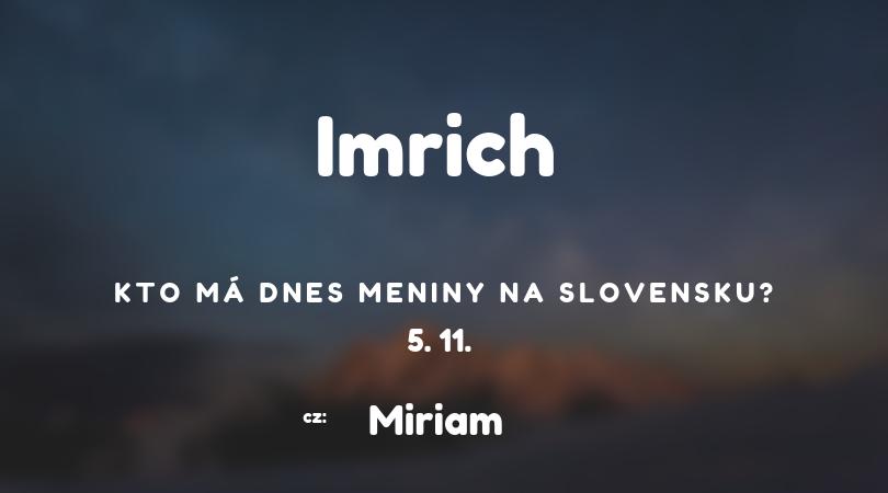 Dnes má meniny 5. 11. na Slovensku Imrich, v Česku Miriam