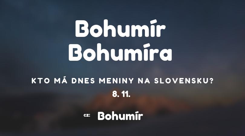 Dnes 8. 11. má meniny na Slovensku Bohumír, Bohumíra v Česku Bohumír