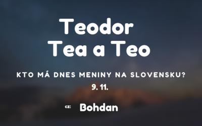 Dnes 9. 11. má meniny na Slovensku Teodor, v Česku Bohdan
